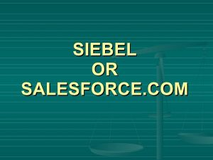 Salesforce CRM so với Siebel CRM